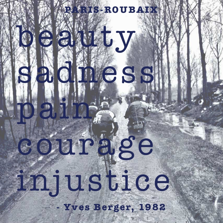beauty sadness pain courage injustice Paris-Roubaix